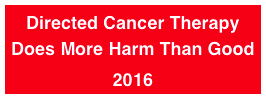 Directed Cancer Therapy Does More Harm Than Good